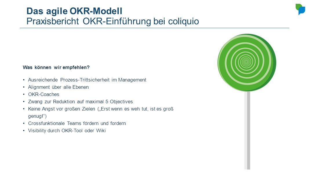 Das agile OKR-Modell Praxisbericht OKR-Einführung bei coliquio Was können wir empfehlen? Ausreichende Prozess-Trittsicherheit im Management Alignment