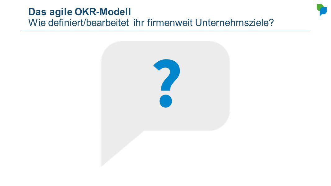 Das agile OKR-Modell Warum überhaupt Agile Skalierung.