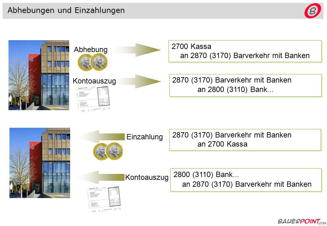 Abhebung 2700 Kassa an 2870 (3170) Barverkehr mit Banken 2700 Kassa an 2870 (3170) Barverkehr mit Banken 2870 (3170) Barverkehr mit Banken an 2800 (3110) Bank...
