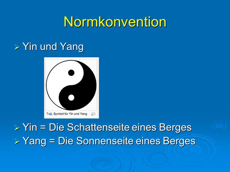 Normkonvention  Yin und Yang  Yin = Die Schattenseite eines Berges  Yang = Die Sonnenseite eines Berges