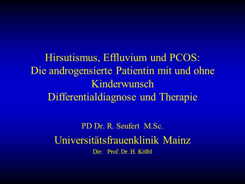 Hirsutismus, Effluvium und PCOS: Die androgensierte Patientin mit und ohne Kinderwunsch Differentialdiagnose und Therapie PD Dr.