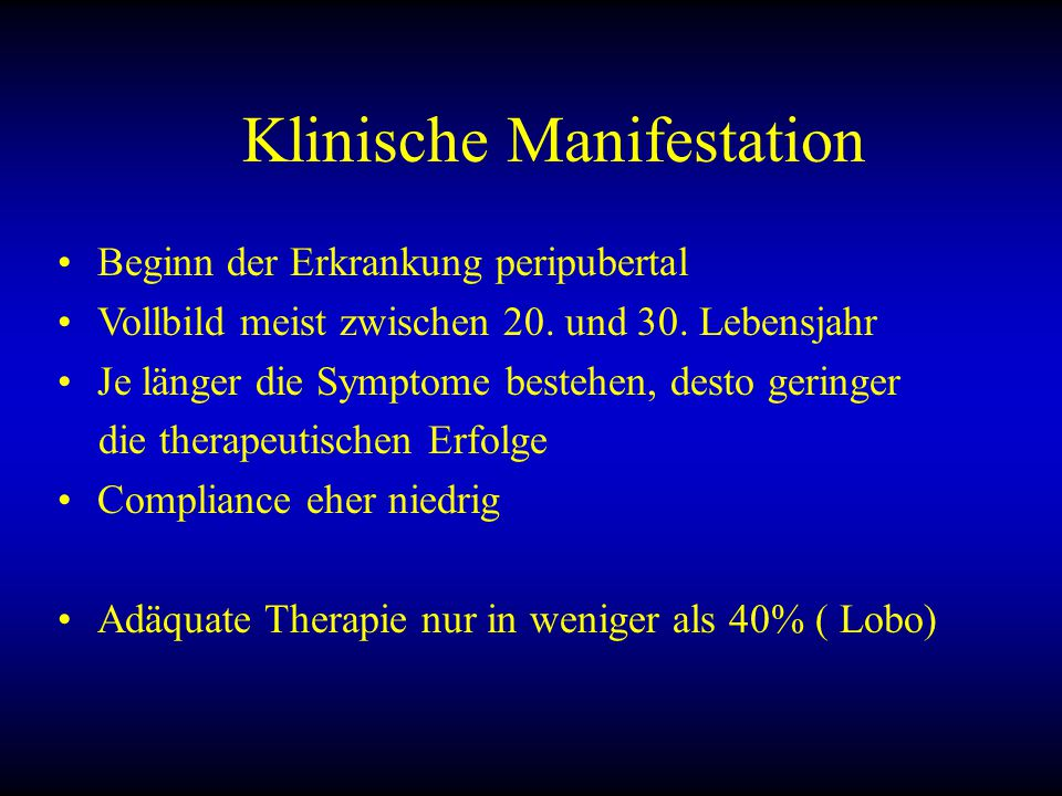 Klinische Manifestation Beginn der Erkrankung peripubertal Vollbild meist zwischen 20.