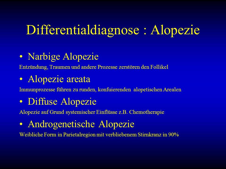 Differentialdiagnose : Alopezie Narbige Alopezie Entzündung, Traumen und andere Prozesse zerstören den Follikel Alopezie areata Immunprozesse führen zu runden, konfuierenden alopetischen Arealen Diffuse Alopezie Alopezie auf Grund systemischer Einflüsse z.B.