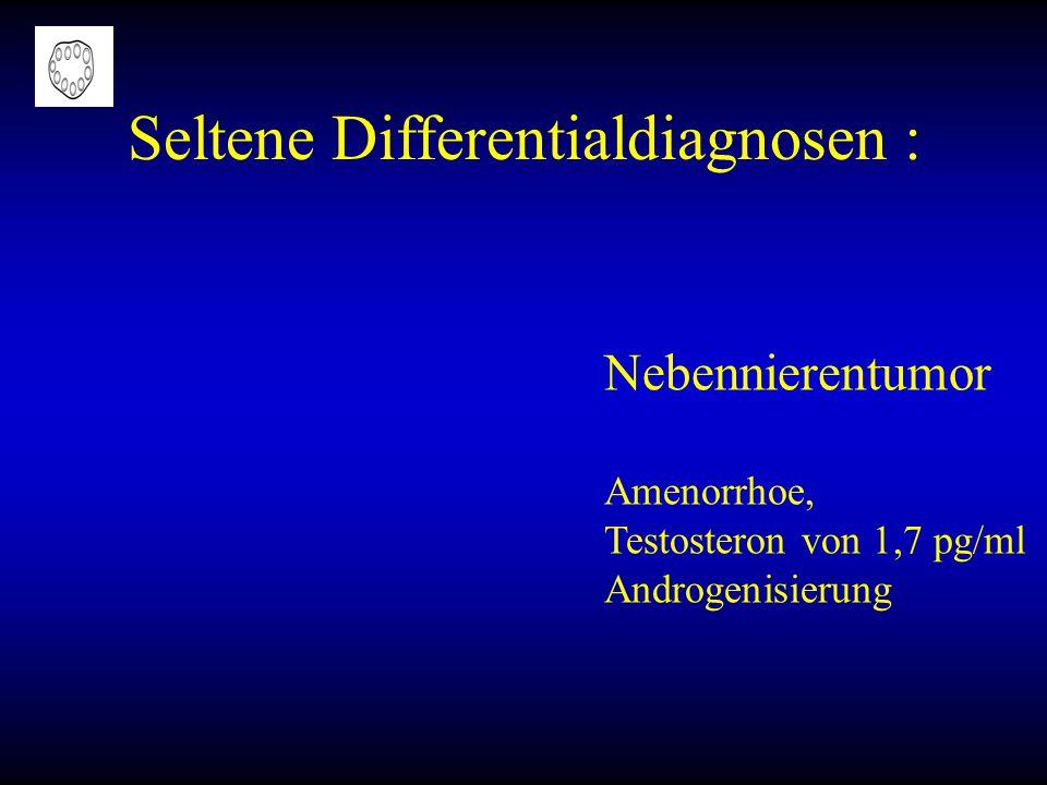 Seltene Differentialdiagnosen : Nebennierentumor Amenorrhoe, Testosteron von 1,7 pg/ml Androgenisierung