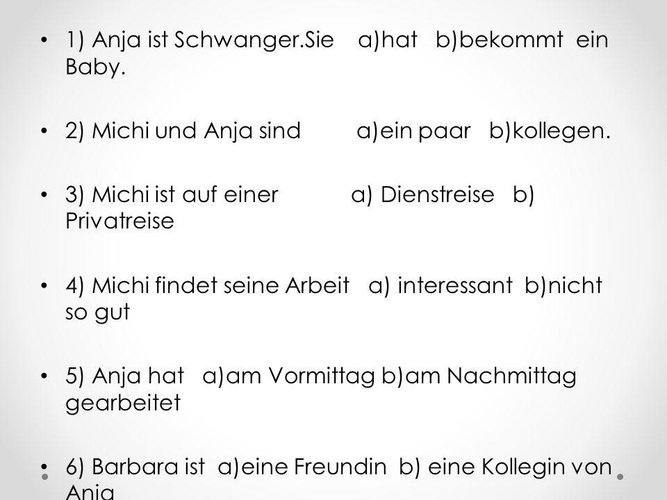 1) Anja ist Schwanger.Sie a)hat b)bekommt ein Baby.
