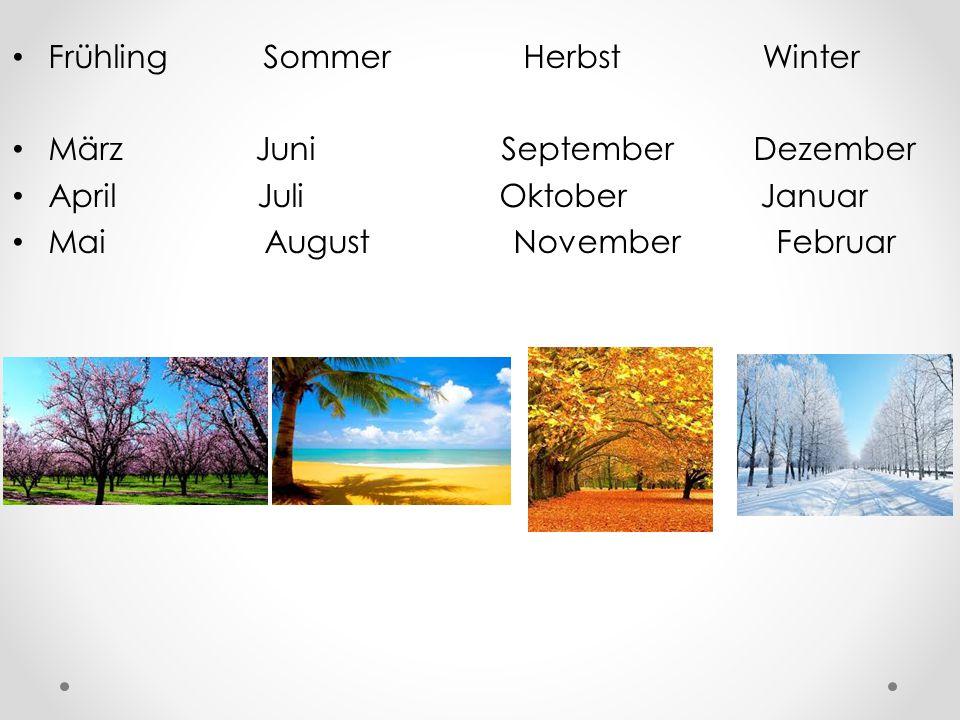 Frühling Sommer Herbst Winter März Juni September Dezember April Juli Oktober Januar Mai August November Februar