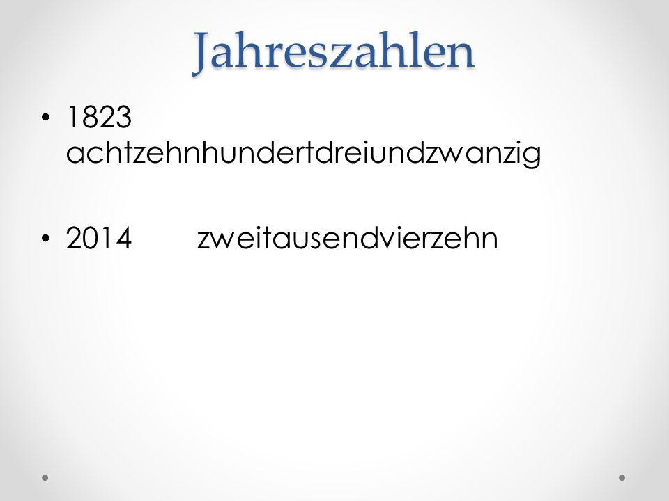 Jahreszahlen 1823 achtzehnhundertdreiundzwanzig 2014 zweitausendvierzehn