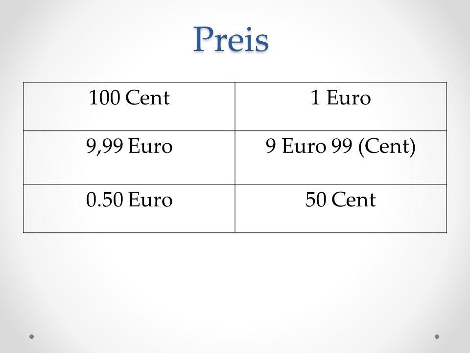Preis 100 Cent1 Euro 9,99 Euro9 Euro 99 (Cent) 0.50 Euro50 Cent