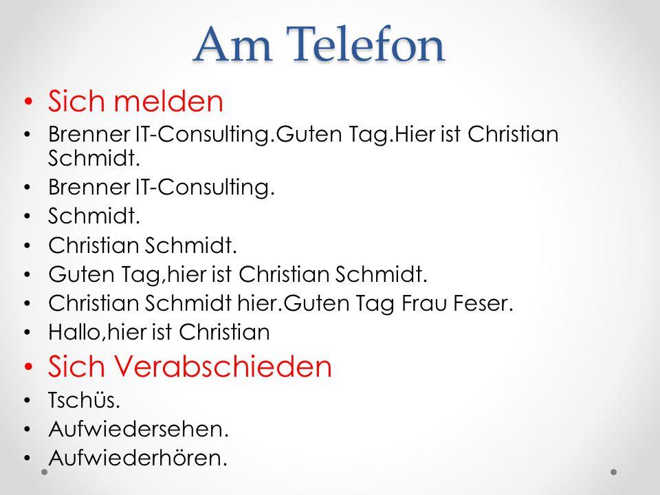Am Telefon Sich melden Brenner IT-Consulting.Guten Tag.Hier ist Christian Schmidt.