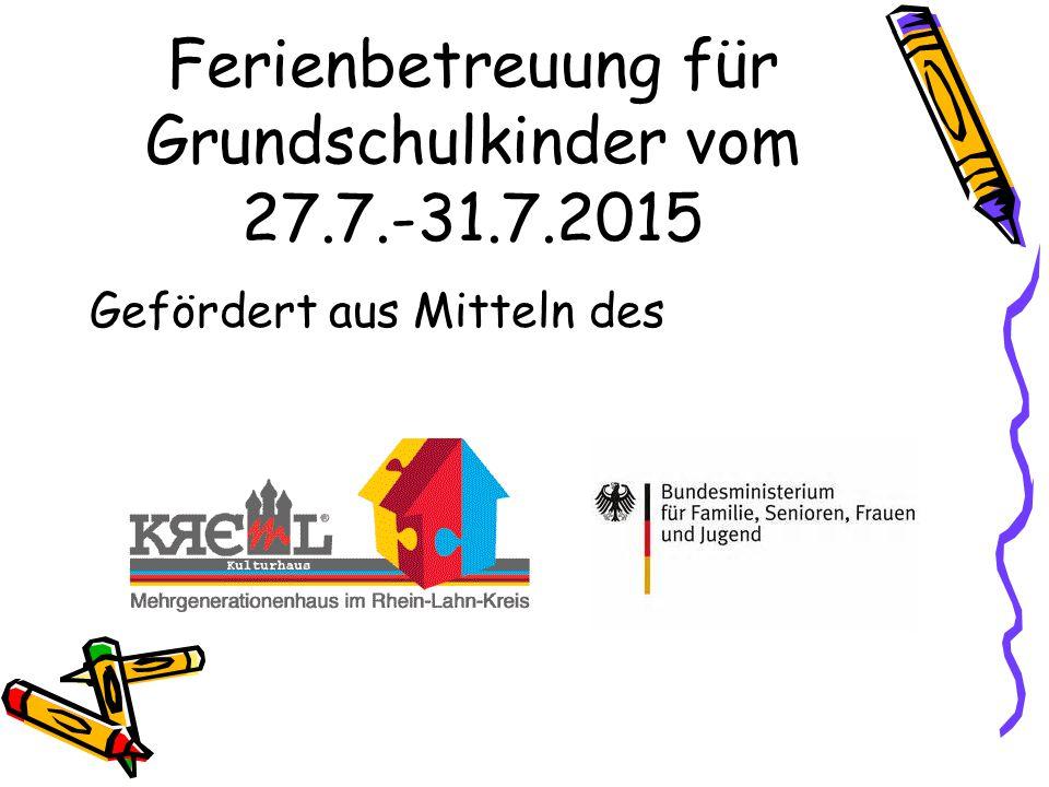 Ferienbetreuung für Grundschulkinder vom 27.7.-31.7.2015 Gefördert aus Mitteln des