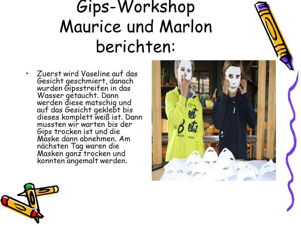 Gips-Workshop Maurice und Marlon berichten: Zuerst wird Vaseline auf das Gesicht geschmiert, danach wurden Gipsstreifen in das Wasser getaucht. Dann w