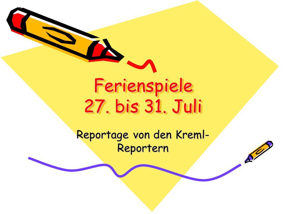 Ferienspiele 27. bis 31. Juli Reportage von den Kreml- Reportern