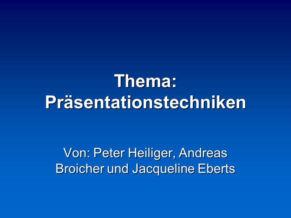 Thema: Präsentationstechniken Von: Peter Heiliger, Andreas Broicher und Jacqueline Eberts