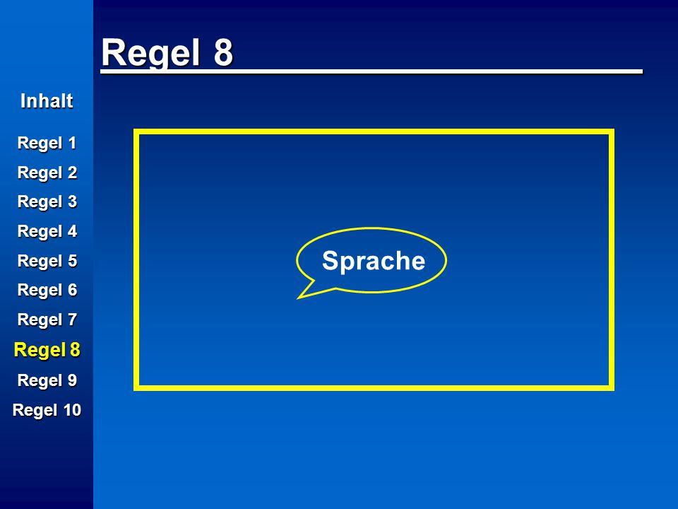 Inhalt Regel 1 Regel 2 Regel 3 Regel 4 Regel 5 Regel 6 Regel 7 Regel 8 Regel 9 Regel 10 Regel 8 Sprache