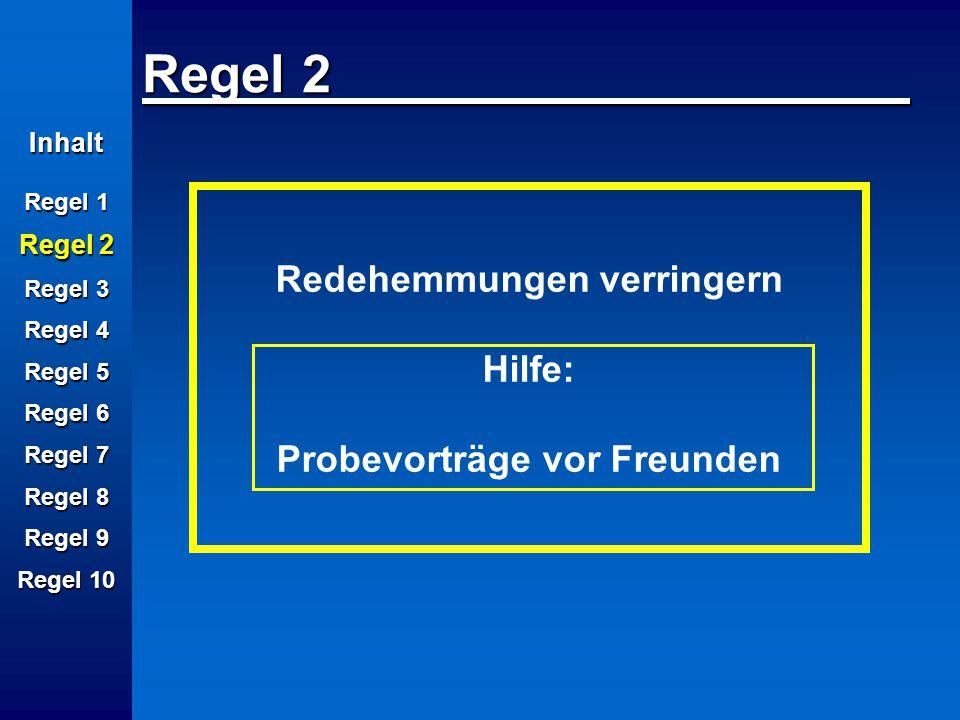 Inhalt Regel 1 Regel 2 Regel 3 Regel 4 Regel 5 Regel 6 Regel 7 Regel 8 Regel 9 Regel 10 Regel 2 Redehemmungen verringern Hilfe: Probevorträge vor Freu