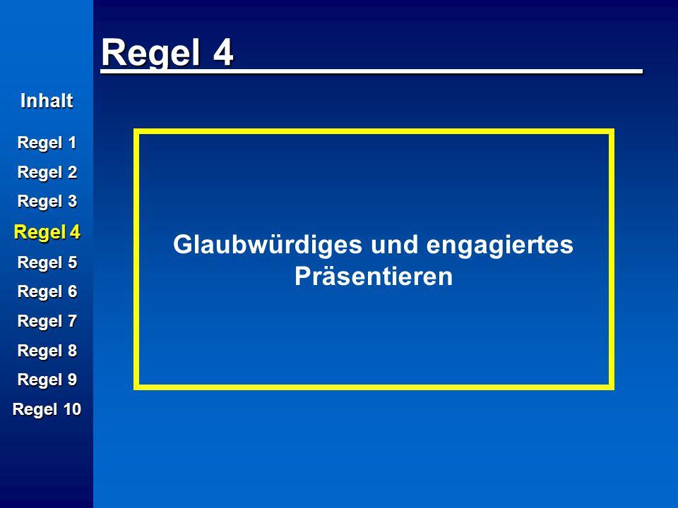 Inhalt Regel 1 Regel 2 Regel 3 Regel 4 Regel 5 Regel 6 Regel 7 Regel 8 Regel 9 Regel 10 Regel 4 Glaubwürdiges und engagiertes Präsentieren