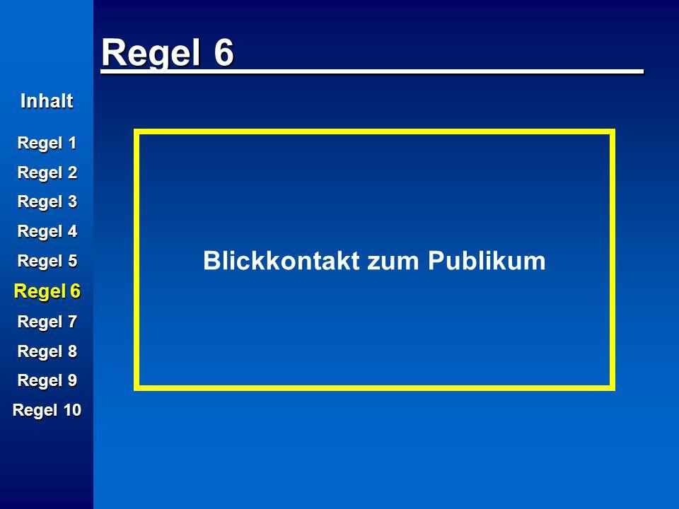 Inhalt Regel 1 Regel 2 Regel 3 Regel 4 Regel 5 Regel 6 Regel 7 Regel 8 Regel 9 Regel 10 Regel 6 Blickkontakt zum Publikum