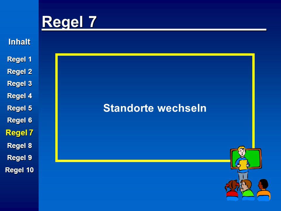 Inhalt Regel 1 Regel 2 Regel 3 Regel 4 Regel 5 Regel 6 Regel 7 Regel 8 Regel 9 Regel 10 Standorte wechseln Regel 7