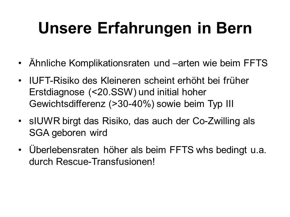 Unsere Erfahrungen in Bern Ähnliche Komplikationsraten und –arten wie beim FFTS IUFT-Risiko des Kleineren scheint erhöht bei früher Erstdiagnose ( 30-