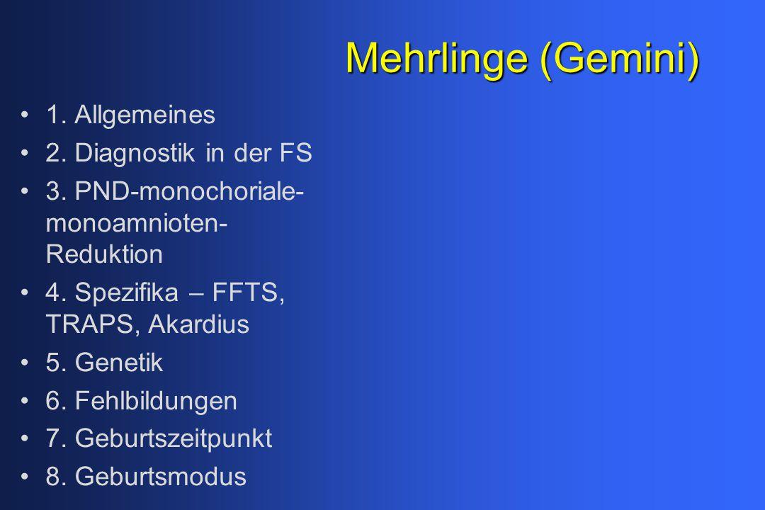 Mehrlinge (Gemini) 1. Allgemeines 2. Diagnostik in der FS 3. PND-monochoriale- monoamnioten- Reduktion 4. Spezifika – FFTS, TRAPS, Akardius 5. Genetik