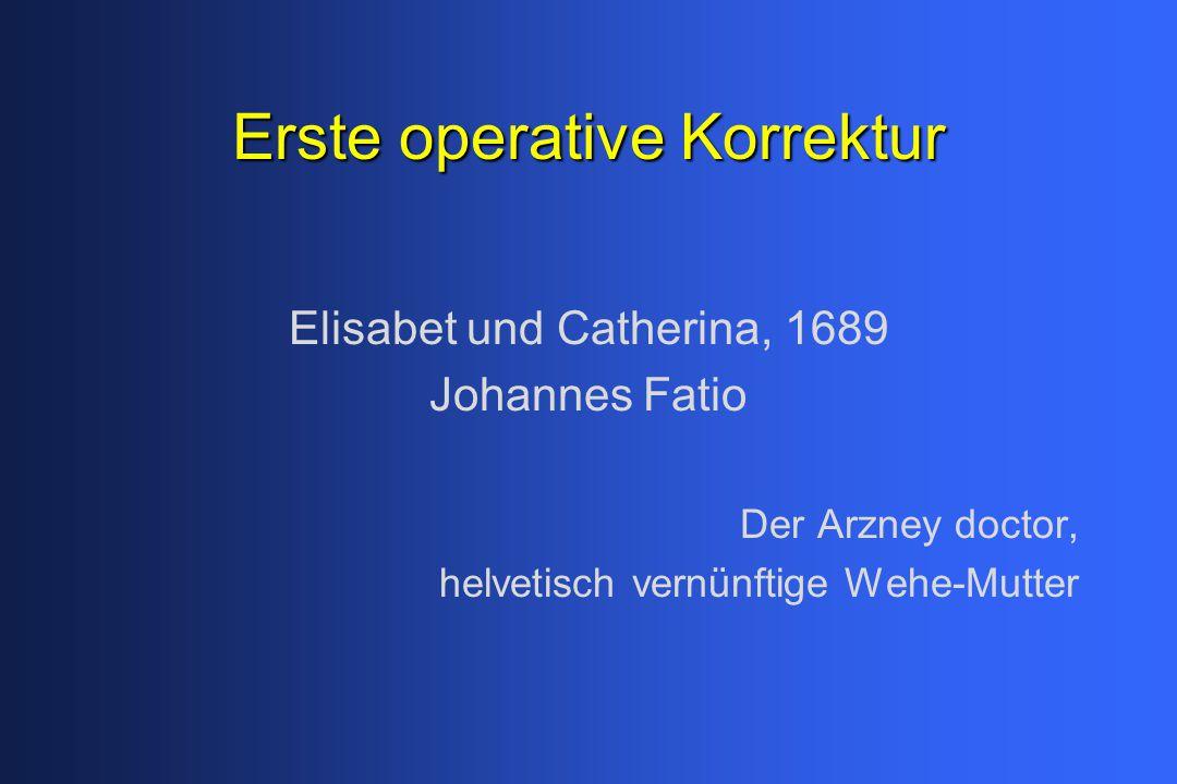 Erste operative Korrektur Elisabet und Catherina, 1689 Johannes Fatio Der Arzney doctor, helvetisch vernünftige Wehe-Mutter