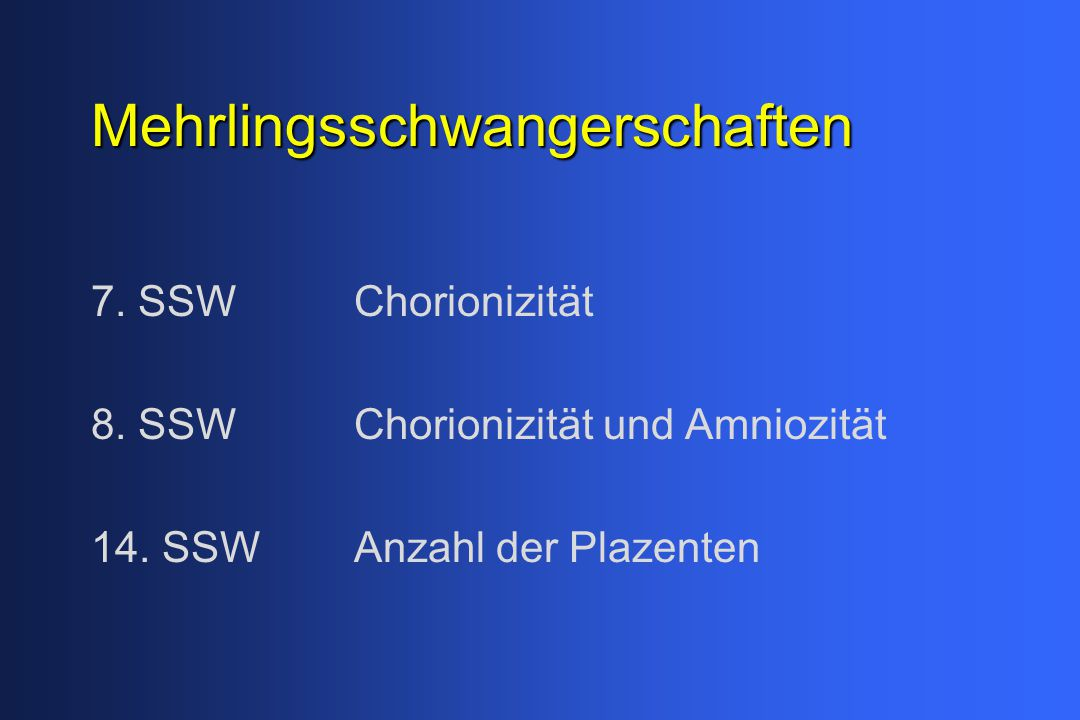 Mehrlingsschwangerschaften 7. SSW Chorionizität 8. SSW Chorionizität und Amniozität 14. SSW Anzahl der Plazenten