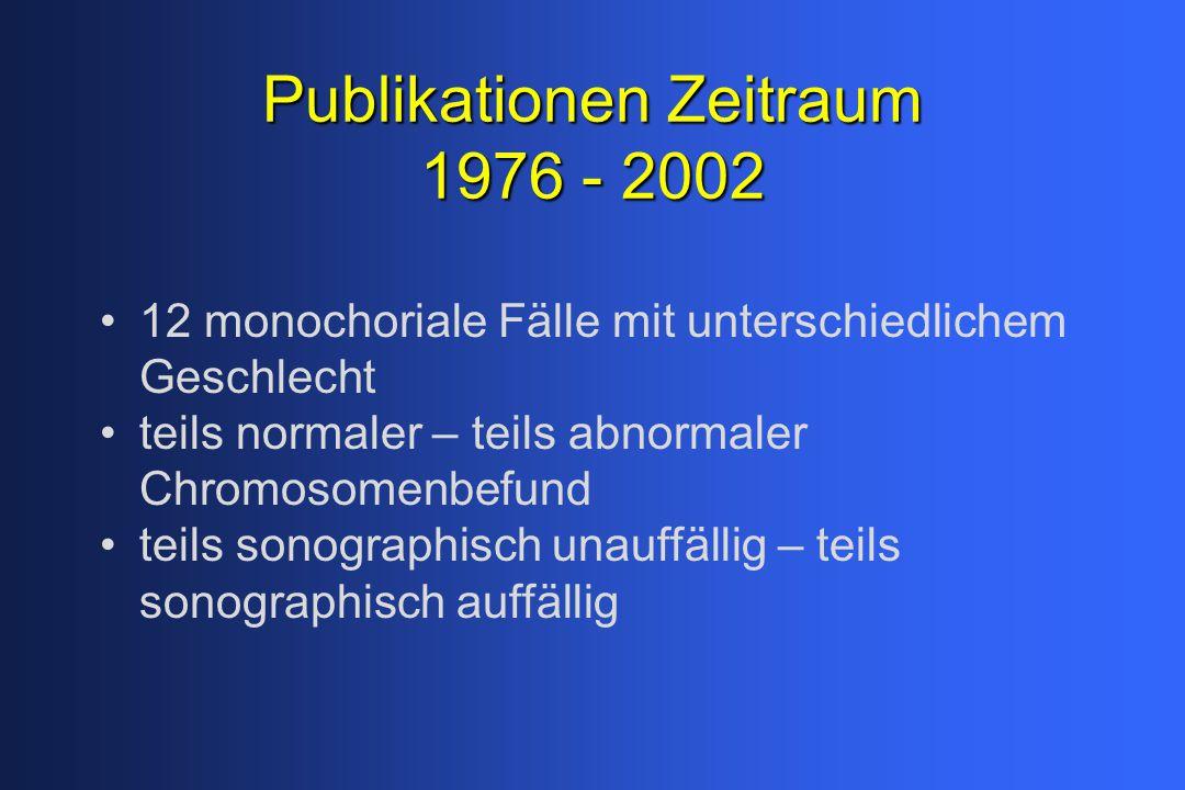 Publikationen Zeitraum 1976 - 2002 12 monochoriale Fälle mit unterschiedlichem Geschlecht teils normaler – teils abnormaler Chromosomenbefund teils sonographisch unauffällig – teils sonographisch auffällig