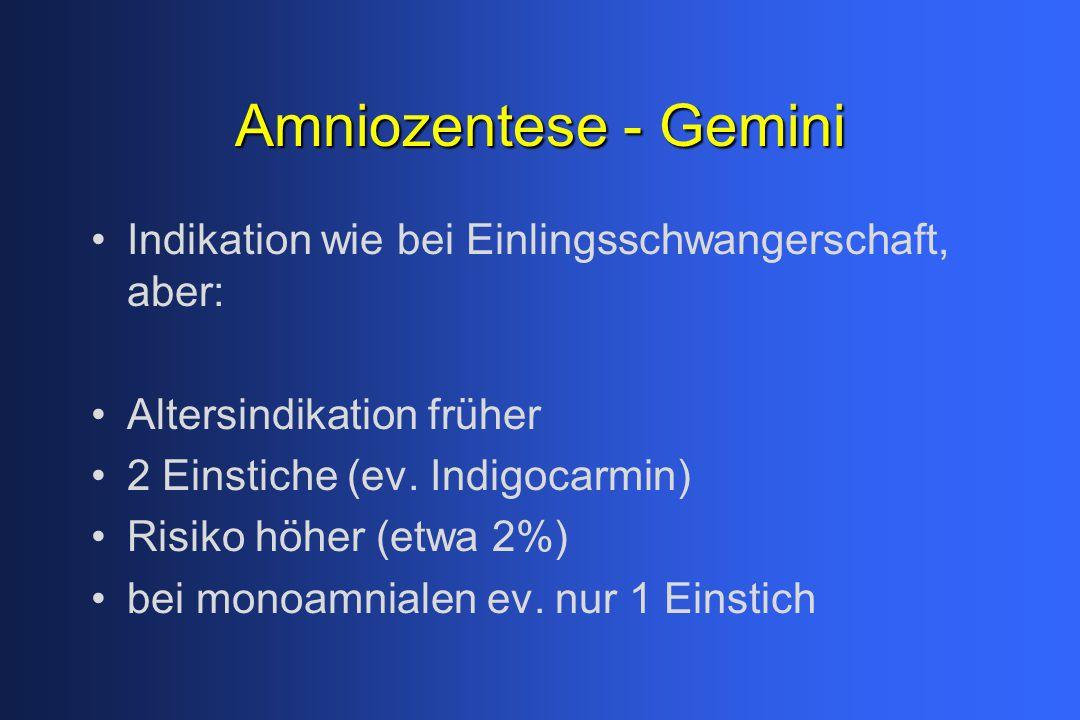 Amniozentese - Gemini Indikation wie bei Einlingsschwangerschaft, aber: Altersindikation früher 2 Einstiche (ev.