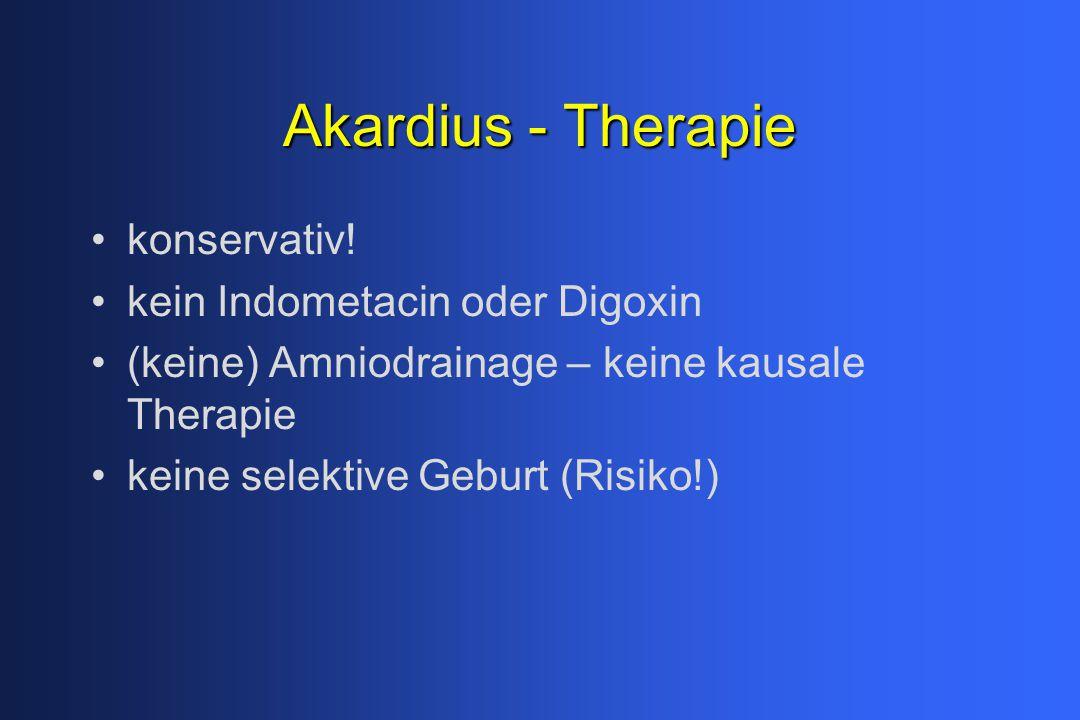 Akardius - Therapie konservativ! kein Indometacin oder Digoxin (keine) Amniodrainage – keine kausale Therapie keine selektive Geburt (Risiko!)