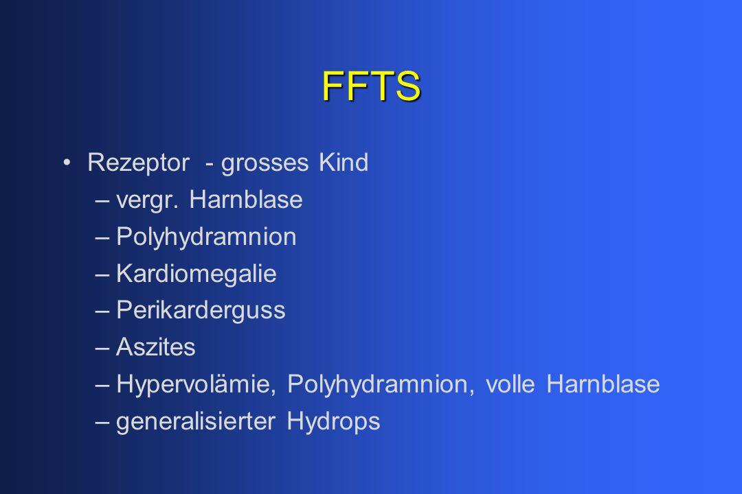 FFTS Rezeptor - grosses Kind –vergr. Harnblase –Polyhydramnion –Kardiomegalie –Perikarderguss –Aszites –Hypervolämie, Polyhydramnion, volle Harnblase