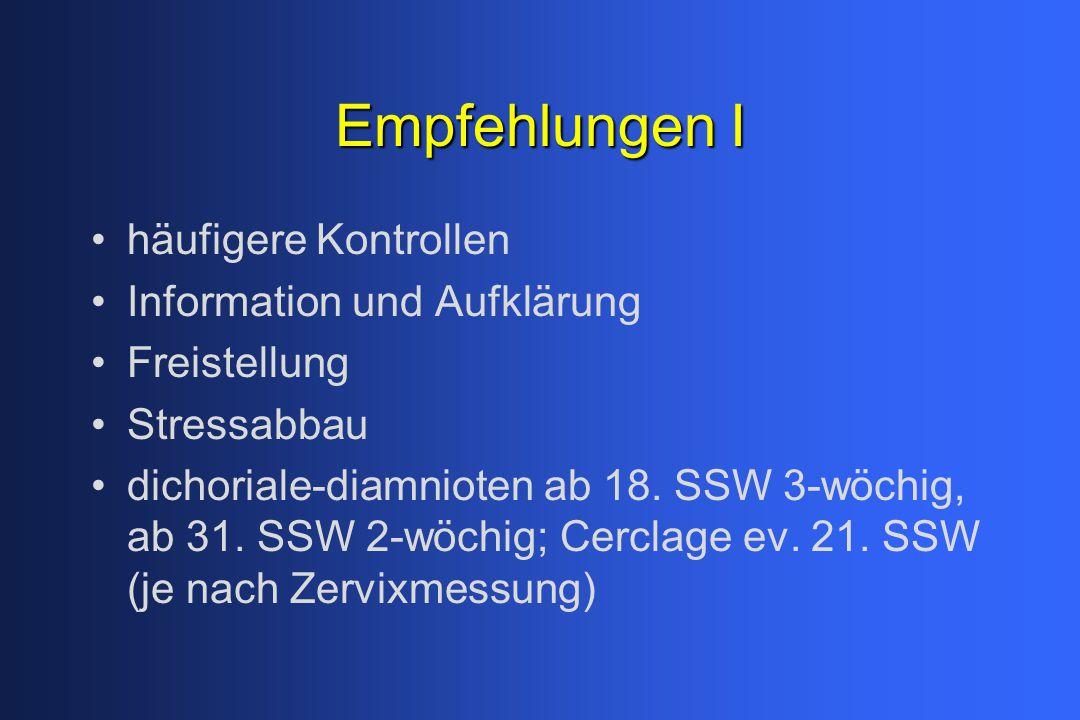 Empfehlungen I häufigere Kontrollen Information und Aufklärung Freistellung Stressabbau dichoriale-diamnioten ab 18. SSW 3-wöchig, ab 31. SSW 2-wöchig