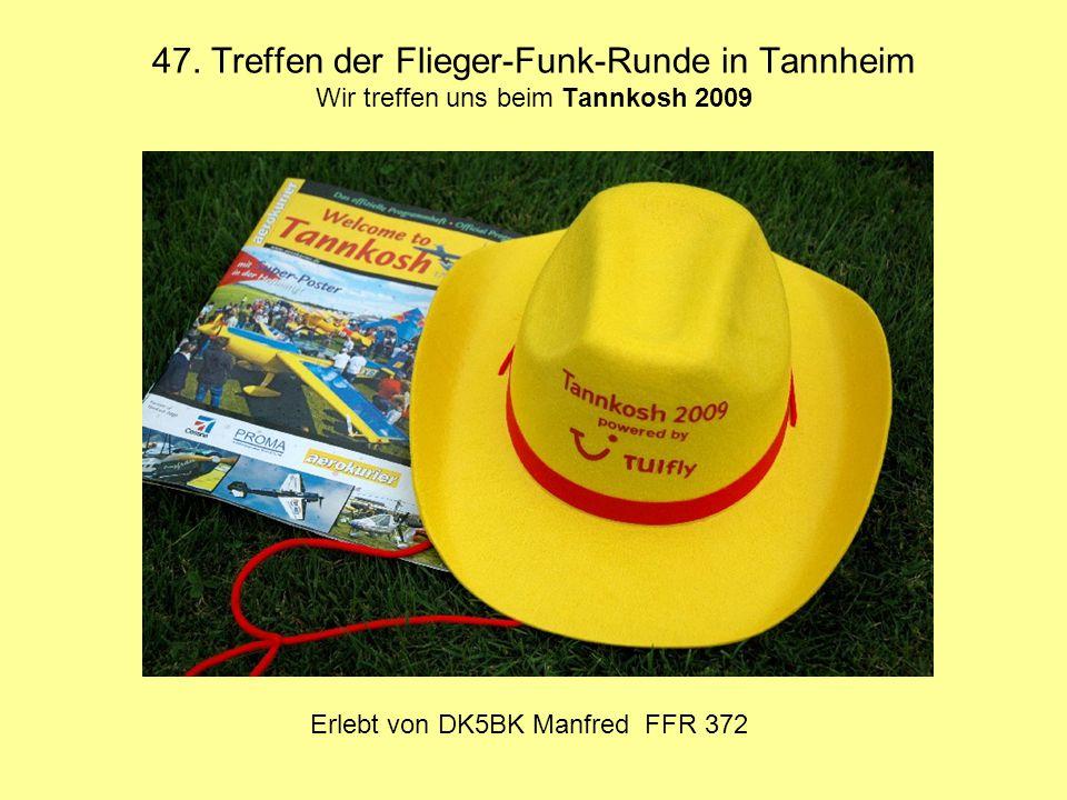 47. Treffen der Flieger-Funk-Runde in Tannheim Wir treffen uns beim Tannkosh 2009 Erlebt von DK5BK Manfred FFR 372