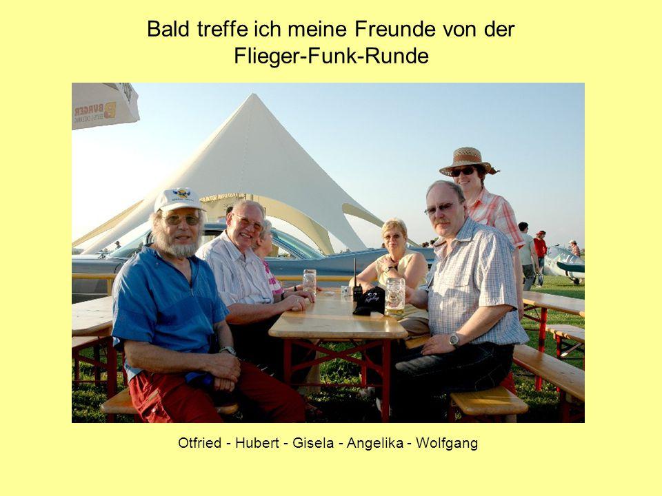 Bald treffe ich meine Freunde von der Flieger-Funk-Runde Otfried - Hubert - Gisela - Angelika - Wolfgang