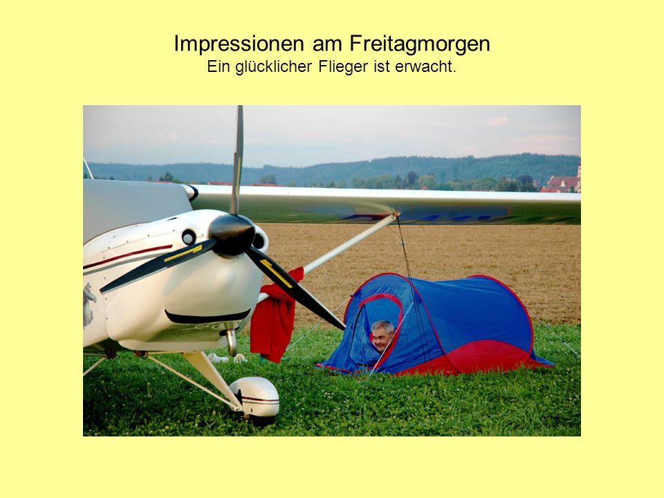 Impressionen am Freitagmorgen Ein glücklicher Flieger ist erwacht.