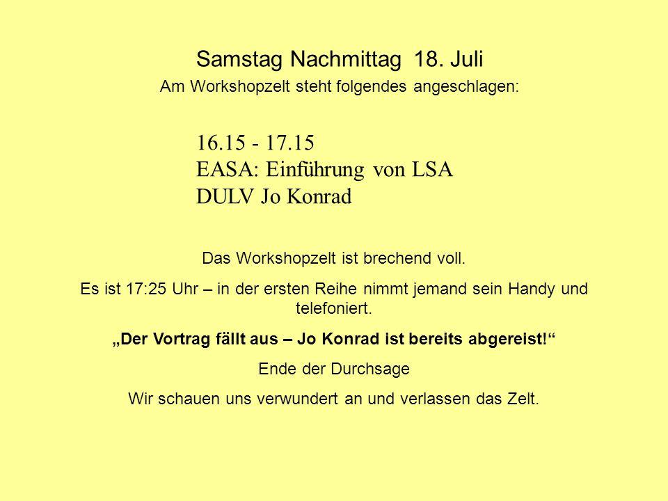 Samstag Nachmittag 18. Juli Am Workshopzelt steht folgendes angeschlagen: 16.15 - 17.15 EASA: Einführung von LSA DULV Jo Konrad Das Workshopzelt ist b