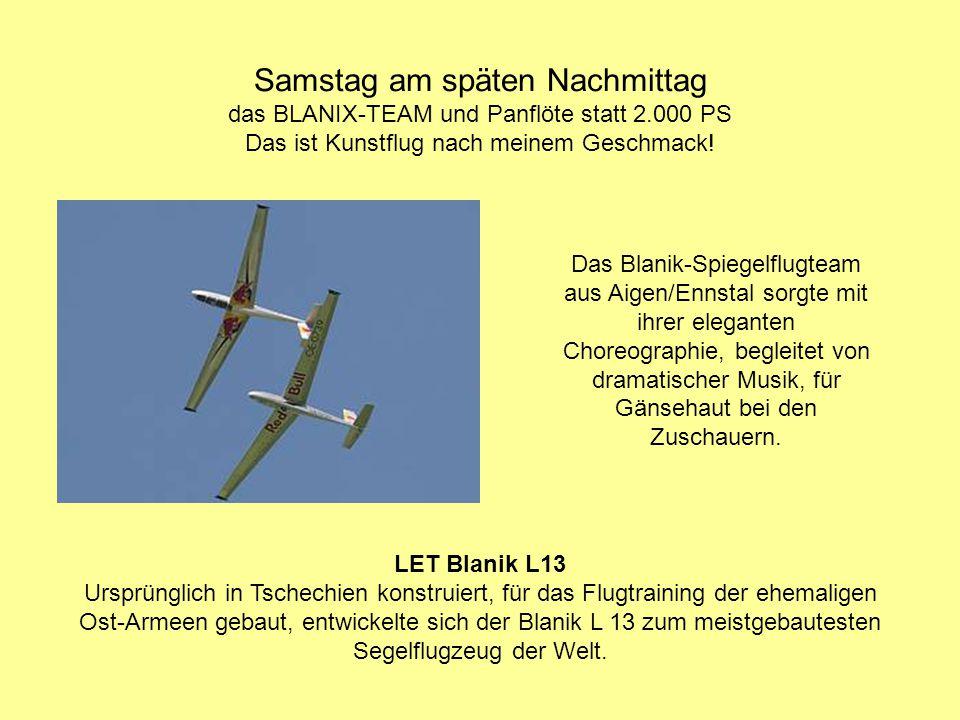 Samstag am späten Nachmittag das BLANIX-TEAM und Panflöte statt 2.000 PS Das ist Kunstflug nach meinem Geschmack! Das Blanik-Spiegelflugteam aus Aigen