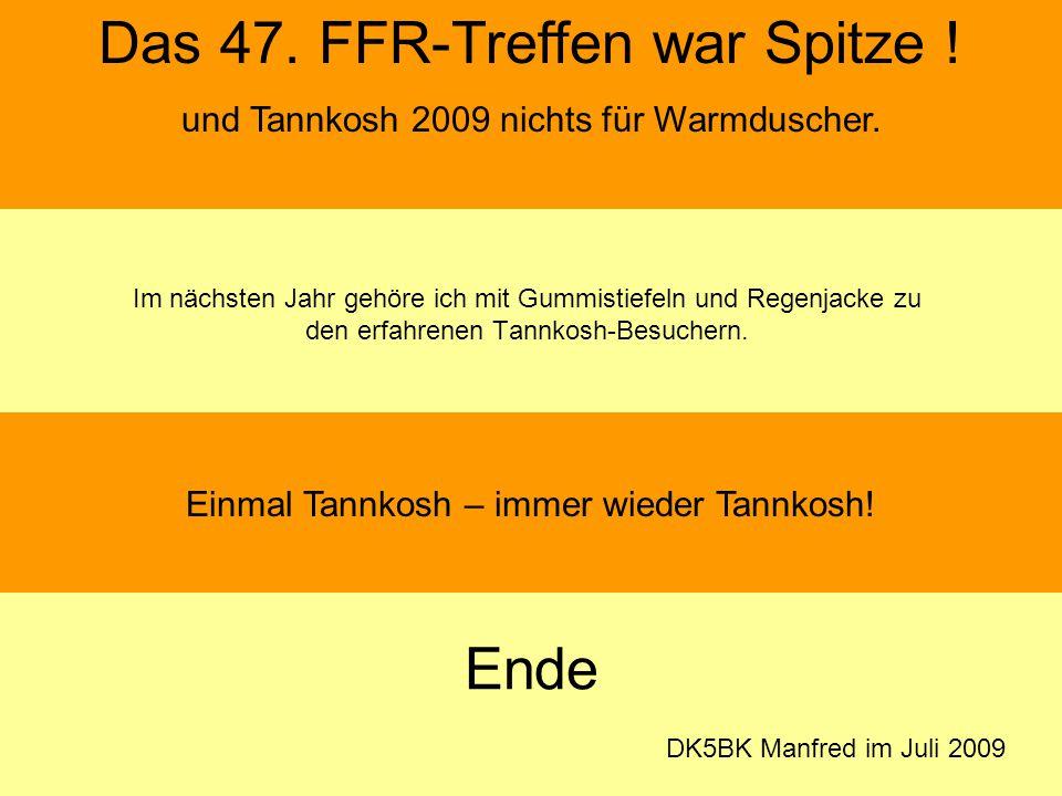 Im nächsten Jahr gehöre ich mit Gummistiefeln und Regenjacke zu den erfahrenen Tannkosh-Besuchern. Ende DK5BK Manfred im Juli 2009 Das 47. FFR-Treffen
