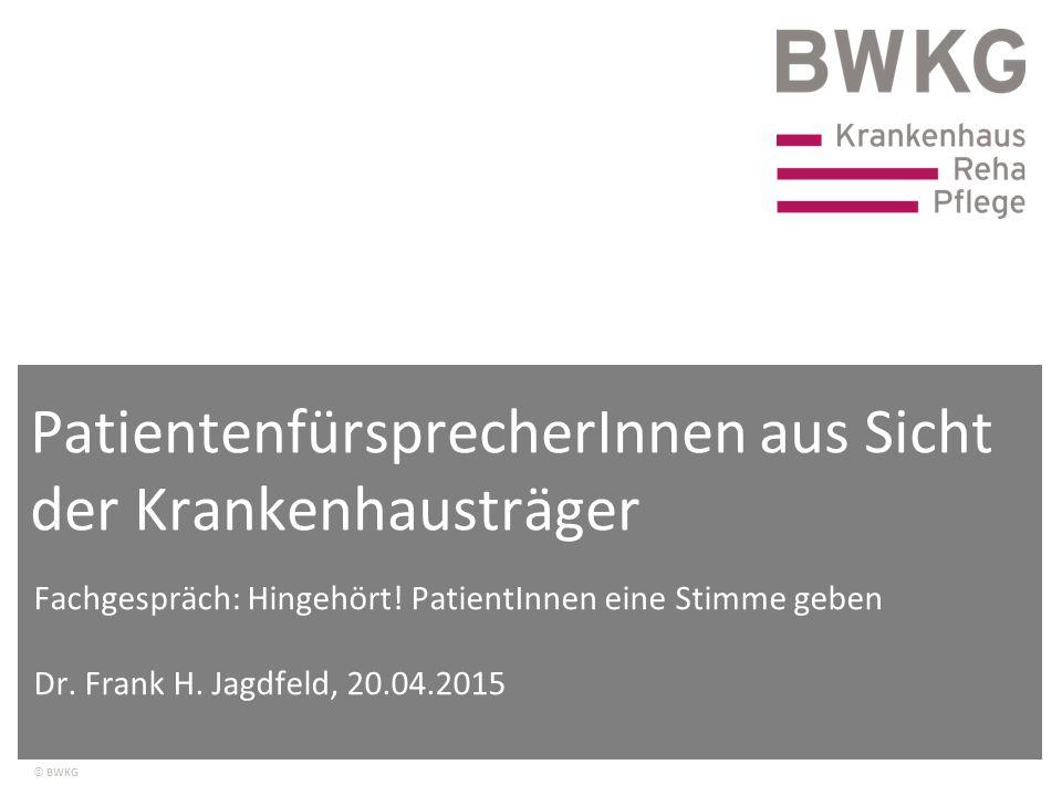 © BWKG PatientenfürsprecherInnen aus Sicht der Krankenhausträger Fachgespräch: Hingehört! PatientInnen eine Stimme geben Dr. Frank H. Jagdfeld, 20.04.