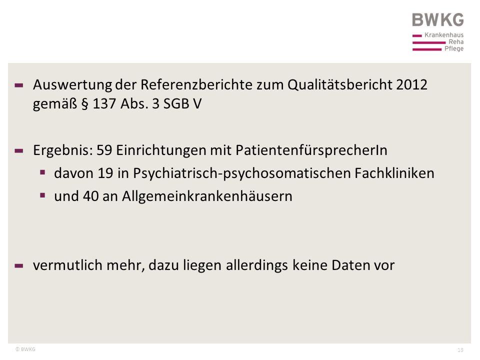 © BWKG 13 – Auswertung der Referenzberichte zum Qualitätsbericht 2012 gemäß § 137 Abs. 3 SGB V – Ergebnis: 59 Einrichtungen mit PatientenfürsprecherIn