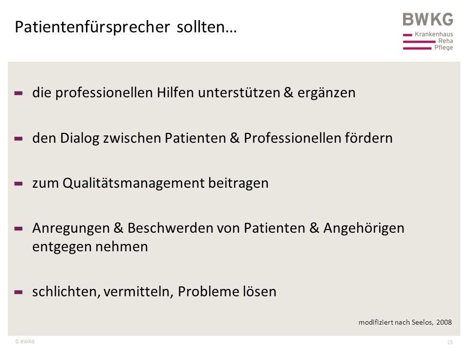 © BWKG Patientenfürsprecher sollten… 15 – die professionellen Hilfen unterstützen & ergänzen – den Dialog zwischen Patienten & Professionellen fördern