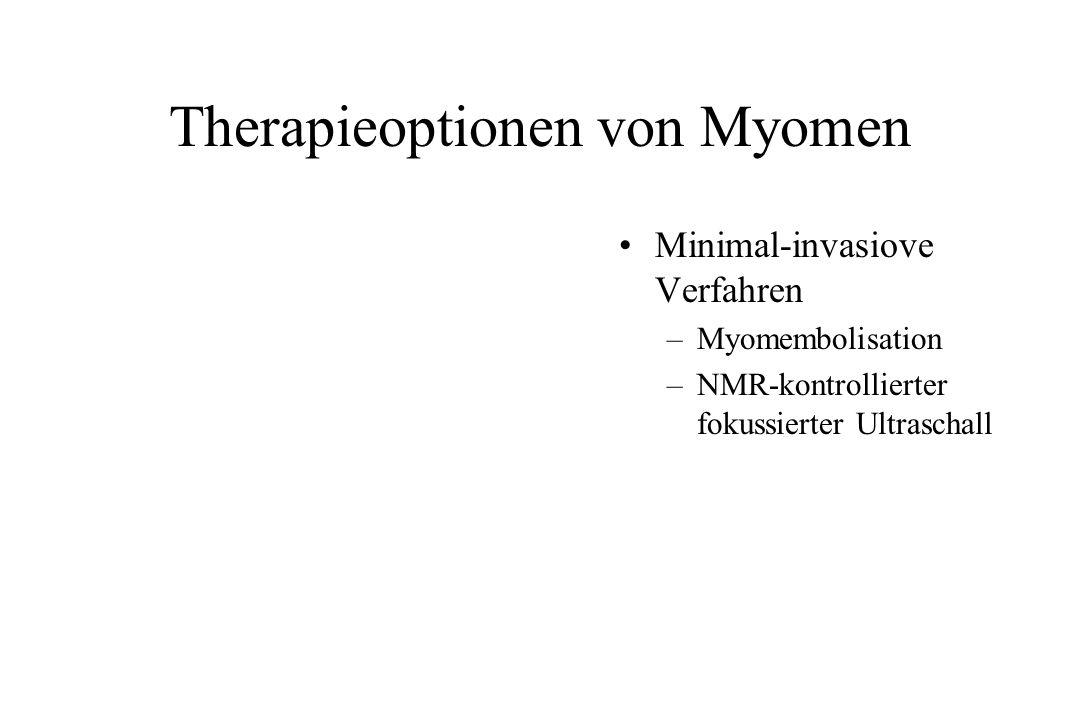 Therapieoptionen von Myomen Minimal-invasiove Verfahren –Myomembolisation –NMR-kontrollierter fokussierter Ultraschall
