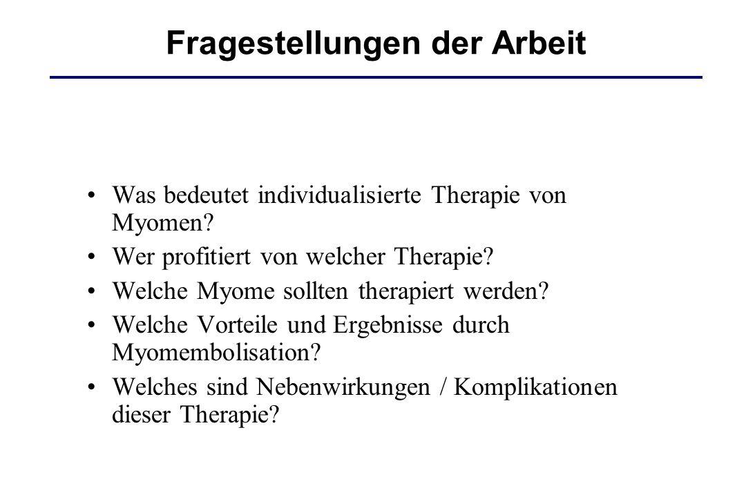 Fragestellungen der Arbeit Was bedeutet individualisierte Therapie von Myomen? Wer profitiert von welcher Therapie? Welche Myome sollten therapiert we