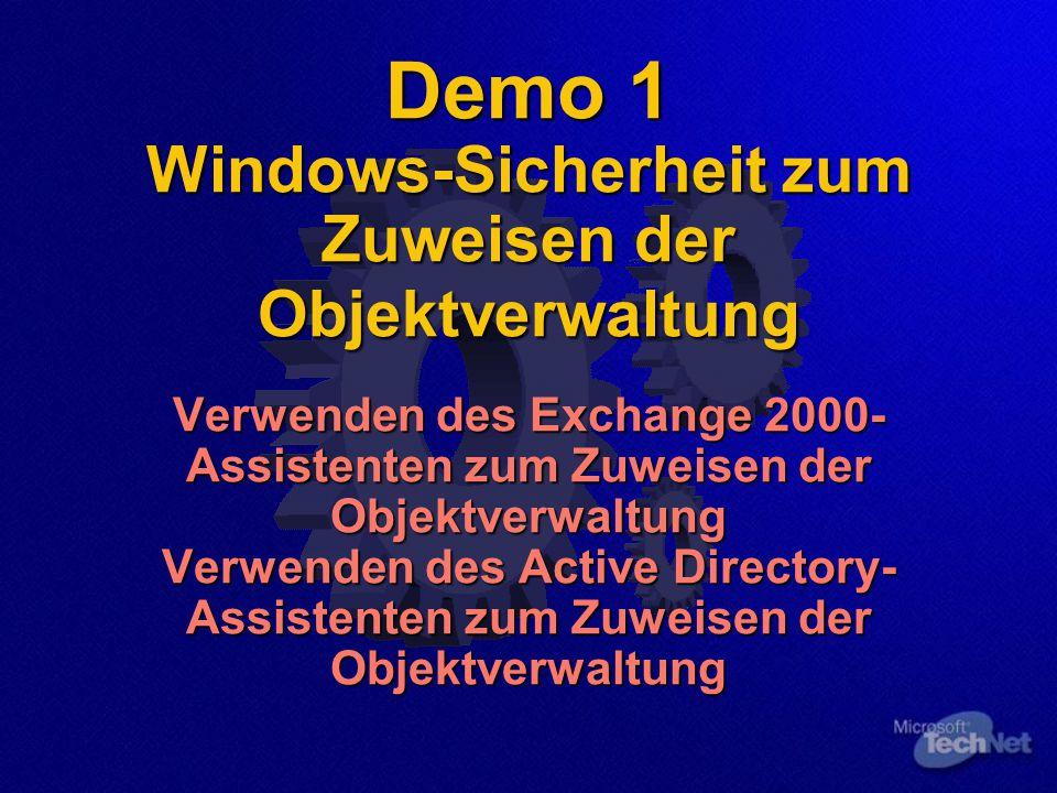 Demo 1 Windows-Sicherheit zum Zuweisen der Objektverwaltung Verwenden des Exchange 2000- Assistenten zum Zuweisen der Objektverwaltung Verwenden des Active Directory- Assistenten zum Zuweisen der Objektverwaltung