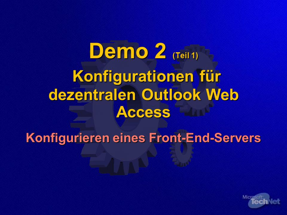 Demo 2 (Teil 1) Konfigurationen für dezentralen Outlook Web Access Konfigurieren eines Front-End-Servers