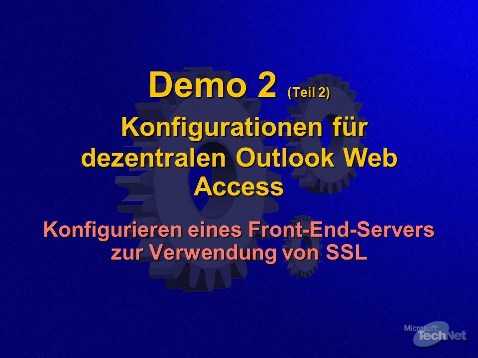 Demo 2 (Teil 2) Konfigurationen für dezentralen Outlook Web Access Konfigurieren eines Front-End-Servers zur Verwendung von SSL