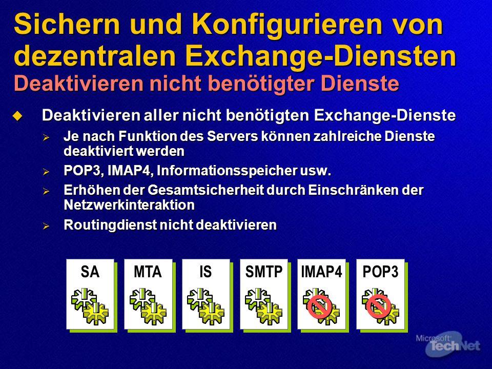 Sichern und Konfigurieren von dezentralen Exchange-Diensten Deaktivieren nicht benötigter Dienste  Deaktivieren aller nicht benötigten Exchange-Dienste  Je nach Funktion des Servers können zahlreiche Dienste deaktiviert werden  POP3, IMAP4, Informationsspeicher usw.
