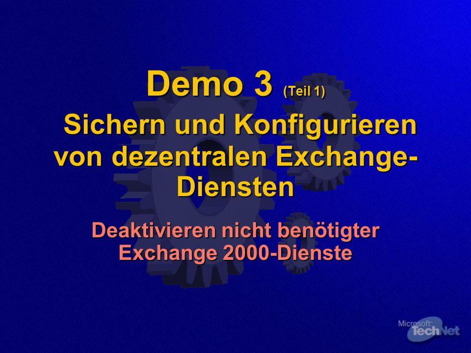 Demo 3 (Teil 1) Sichern und Konfigurieren von dezentralen Exchange- Diensten Deaktivieren nicht benötigter Exchange 2000-Dienste