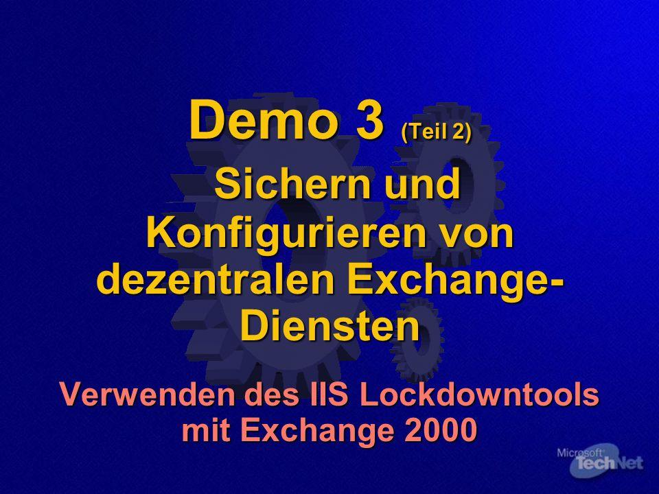 Demo 3 (Teil 2) Sichern und Konfigurieren von dezentralen Exchange- Diensten Verwenden des IIS Lockdowntools mit Exchange 2000
