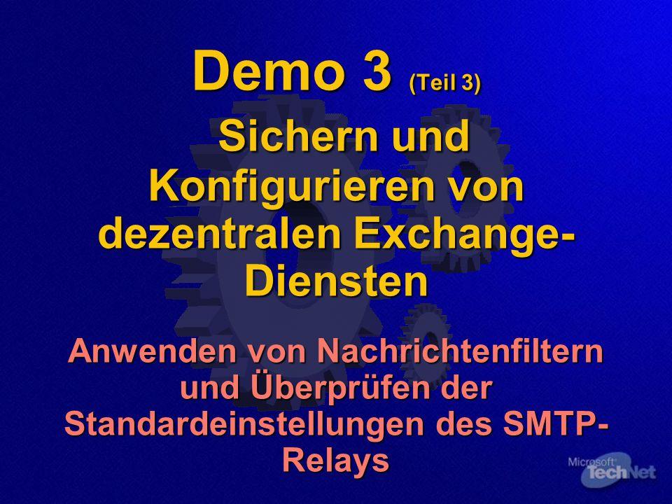 Demo 3 (Teil 3) Sichern und Konfigurieren von dezentralen Exchange- Diensten Anwenden von Nachrichtenfiltern und Überprüfen der Standardeinstellungen des SMTP- Relays