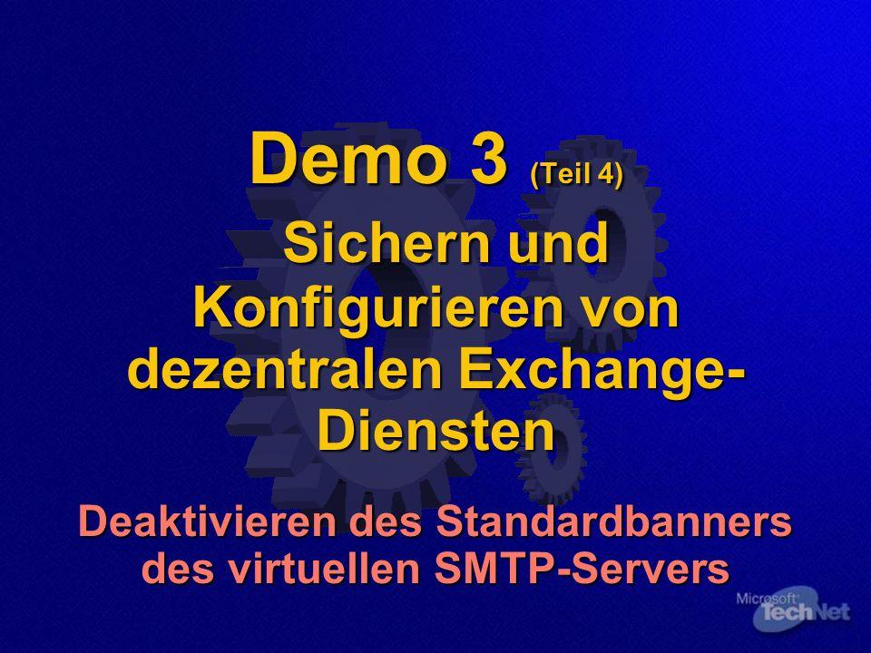 Demo 3 (Teil 4) Sichern und Konfigurieren von dezentralen Exchange- Diensten Deaktivieren des Standardbanners des virtuellen SMTP-Servers